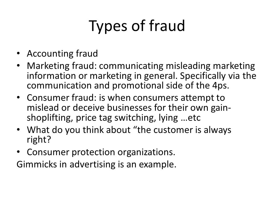 Types of fraud Accounting fraud Marketing fraud: communicating misleading marketing information or marketing in general. Specifically via the communic