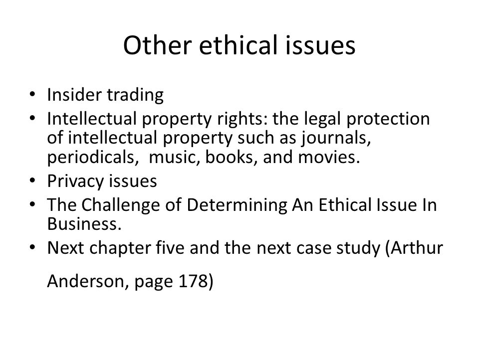 Other ethical issues Insider trading Intellectual property rights: the legal protection of intellectual property such as journals, periodicals, music,