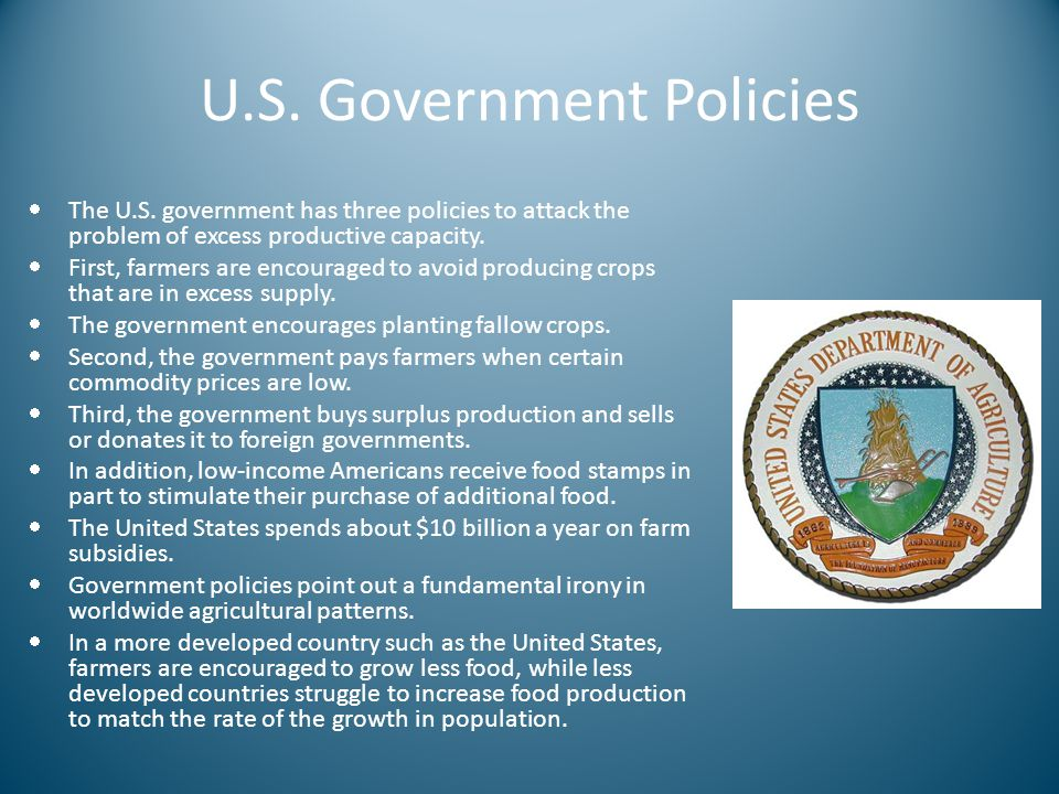 U.S. Government Policies  The U.S. government has three policies to attack the problem of excess productive capacity.  First, farmers are encouraged