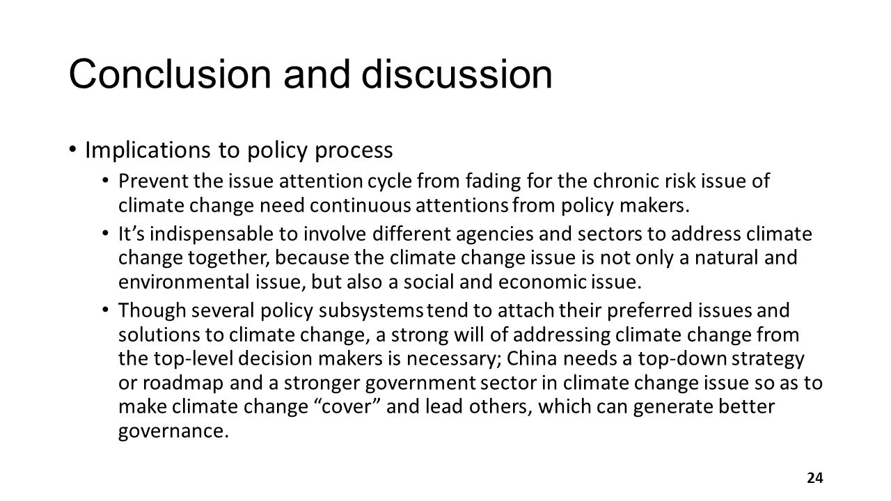 Conclusion and discussion Implications to policy process Prevent the issue attention cycle from fading for the chronic risk issue of climate change need continuous attentions from policy makers.