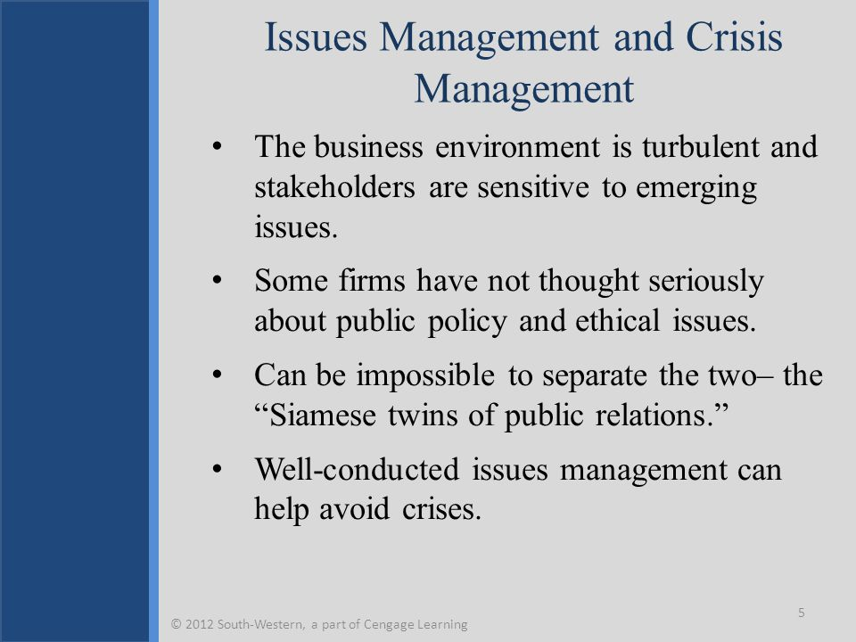 Crisis Management To manage a crisis, one first must understand that crises Occur abruptly Cannot always be anticipated May not occur within a specific issue category  Good issues management is a form of pre- crisis planning and can help stave off crises.