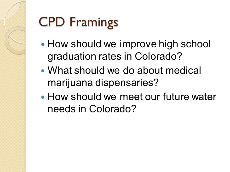 CPD Framings How should we improve high school graduation rates in Colorado.