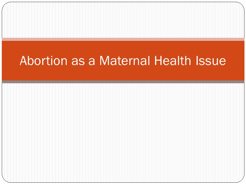 Abortion as a Maternal Health Issue