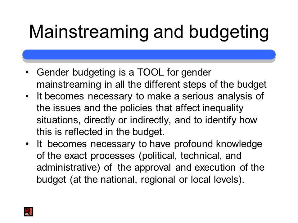 Mainstreaming and budgeting There are political and technical issues that must be taken into account in order to carry out a gender responsive budgeting exercise
