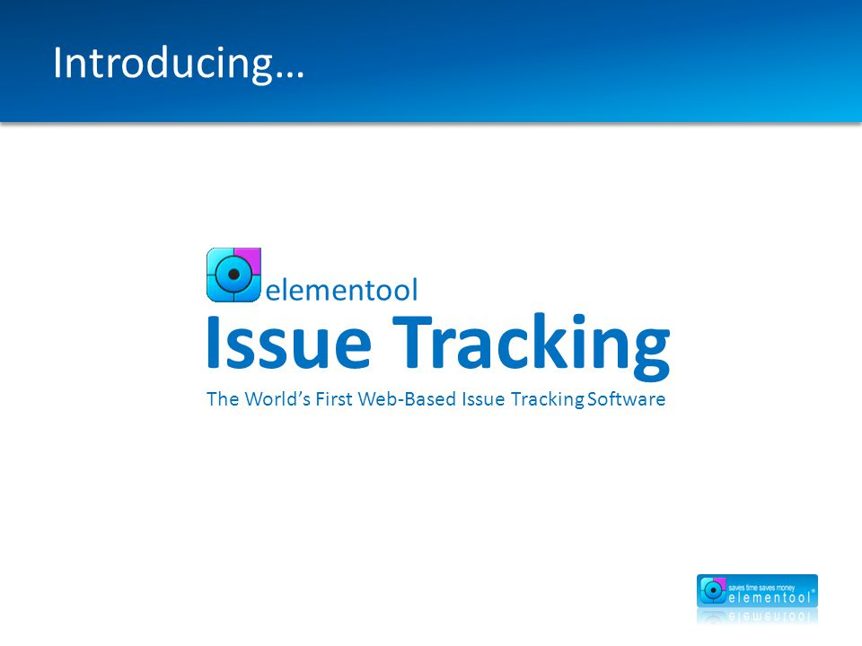 Introducing… elementool Issue Tracking The World's First Web-Based Issue Tracking Software