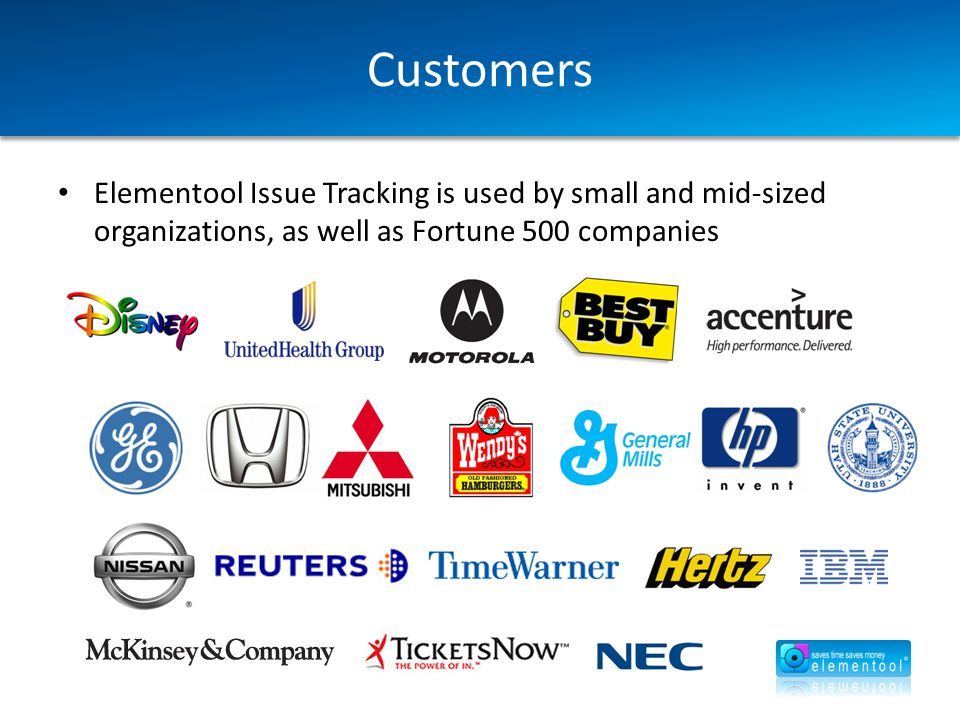 Customers Elementool Issue Tracking is used by small and mid-sized organizations, as well as Fortune 500 companies