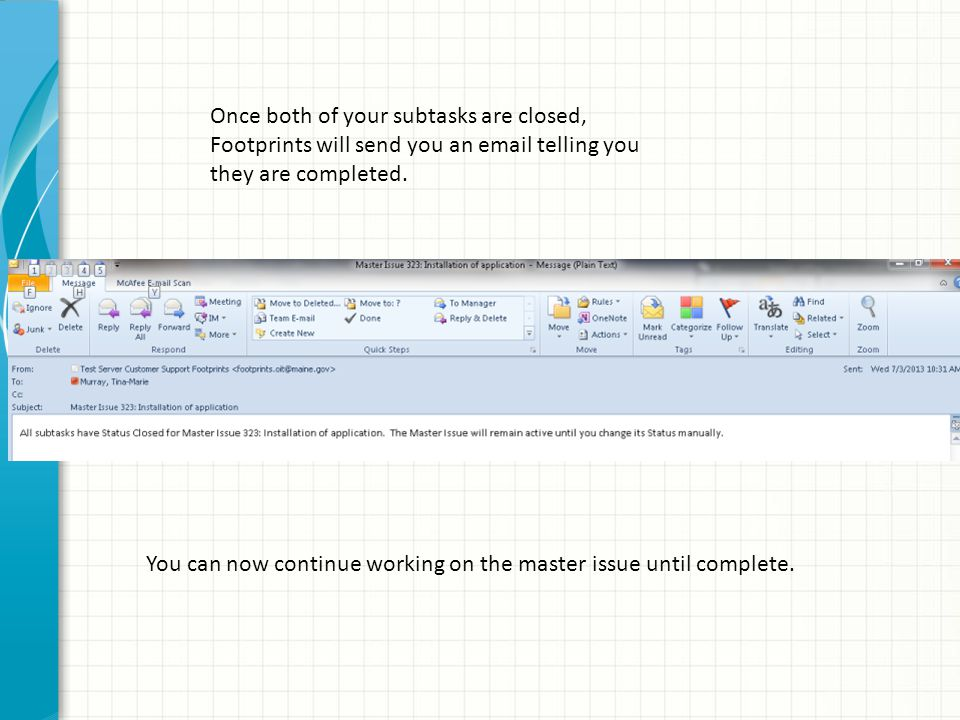 You can now continue working on the master issue until complete. Once both of your subtasks are closed, Footprints will send you an email telling you