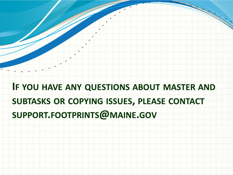 I F YOU HAVE ANY QUESTIONS ABOUT MASTER AND SUBTASKS OR COPYING ISSUES, PLEASE CONTACT SUPPORT.