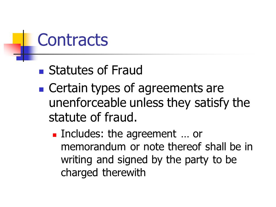 Contracts Statutes of Fraud Certain types of agreements are unenforceable unless they satisfy the statute of fraud.