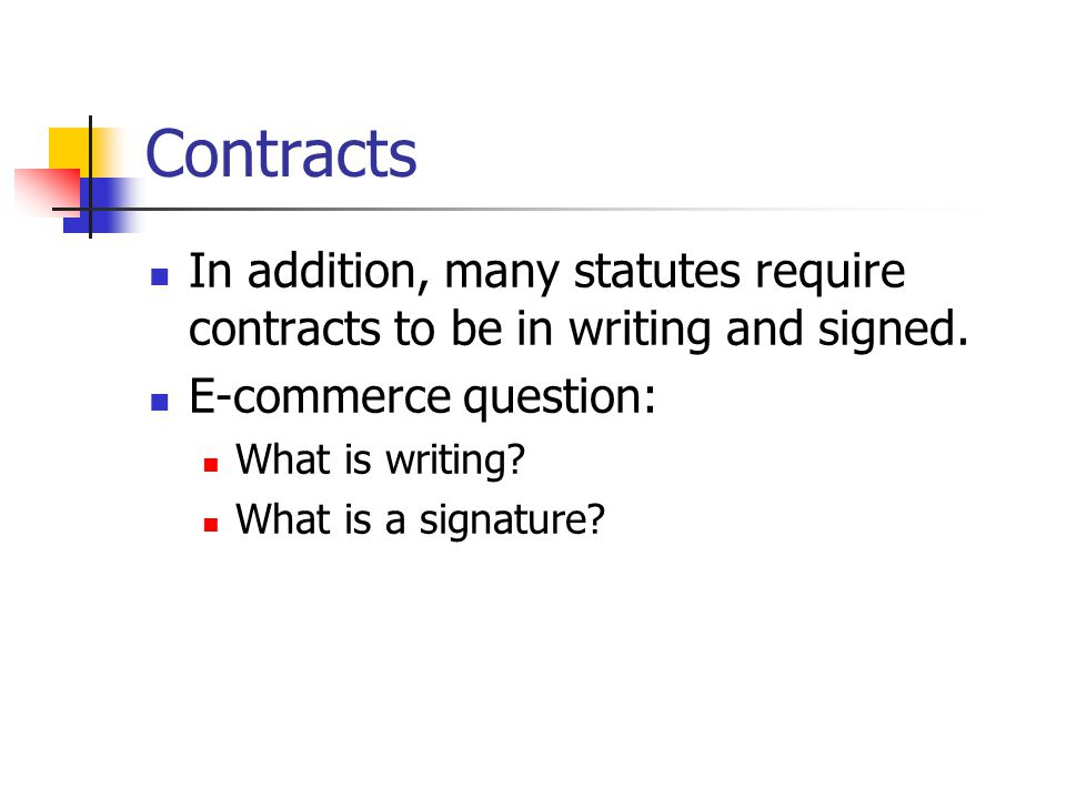 Contracts In addition, many statutes require contracts to be in writing and signed.