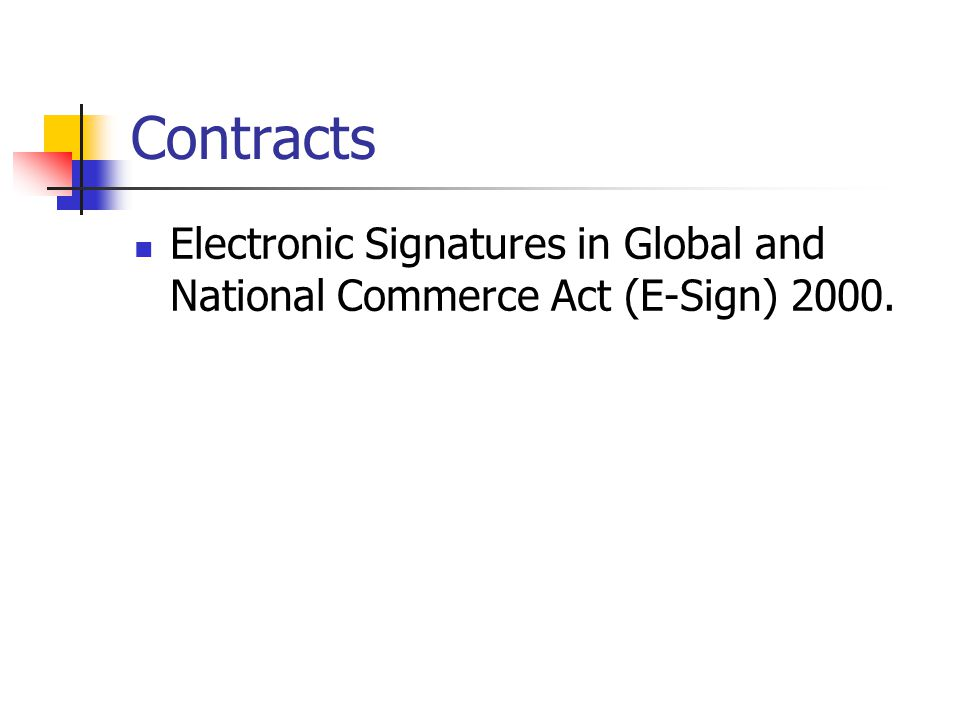Contracts Electronic Signatures in Global and National Commerce Act (E-Sign) 2000.
