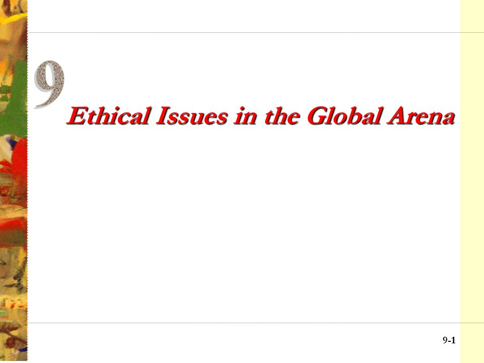 9-11 Ethical Issues in Global Business Questionable marketing and safety practices Sweatshop and labor abuse Corruption, bribery, and questionable payments Search the Web For student activists interested in sweatshop practices, visit http://www.usasnet.org/