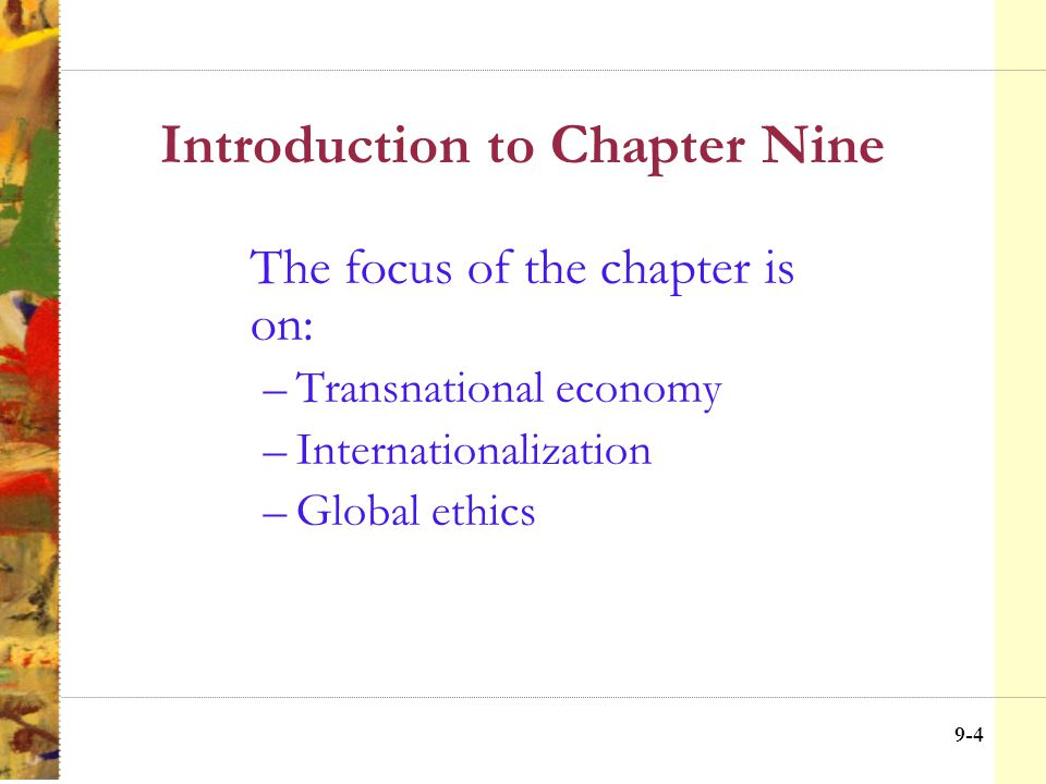 9-3 Chapter Nine Outline The New, New World of International Business Multinational Corporations (MNCs) and the Global Environment Ethical Issues in the Global Business Environment Improving Global Ethics Summary
