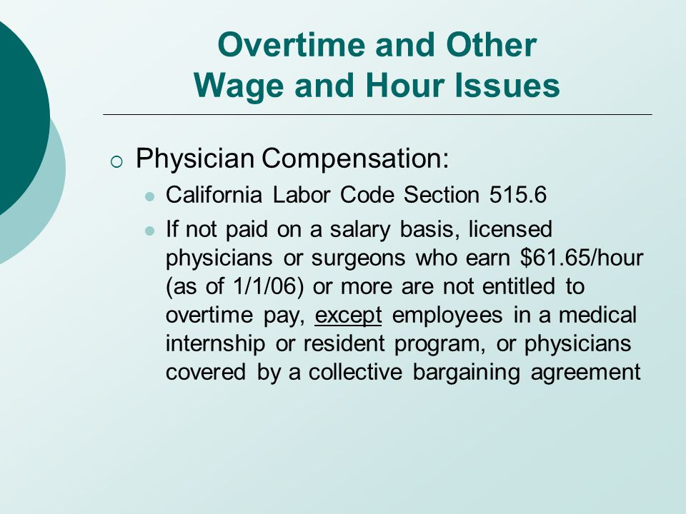 Overtime and Other Wage and Hour Issues  Physician Compensation: California Labor Code Section 515.6 If not paid on a salary basis, licensed physicia