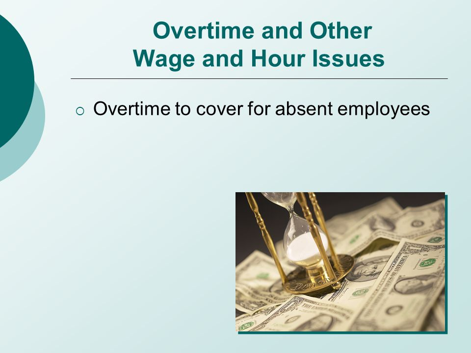 Overtime and Other Wage and Hour Issues  Overtime to cover for absent employees