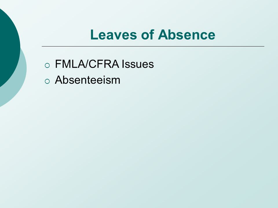 Leaves of Absence  FMLA/CFRA Issues  Absenteeism