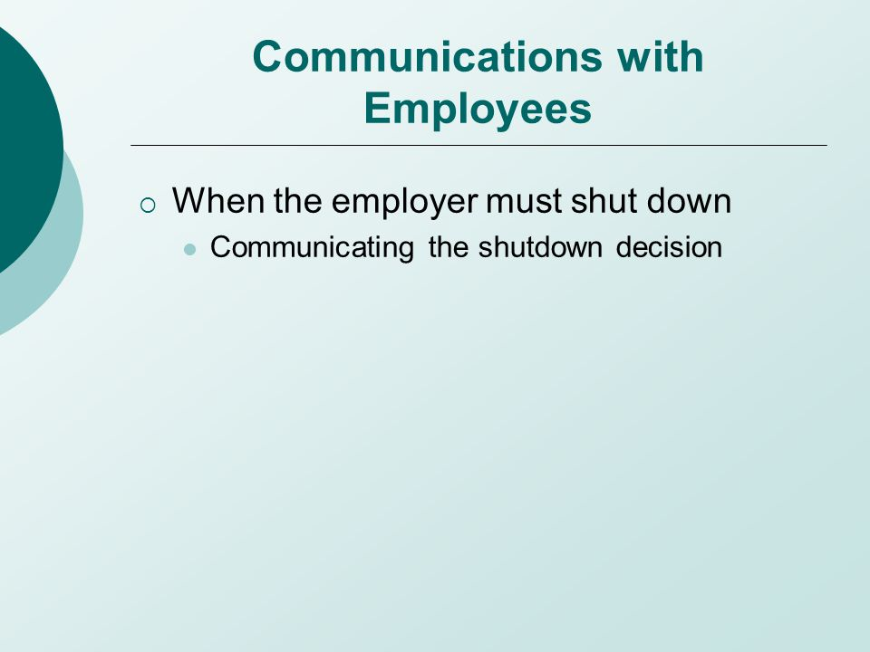 Communications with Employees  When the employer must shut down Communicating the shutdown decision