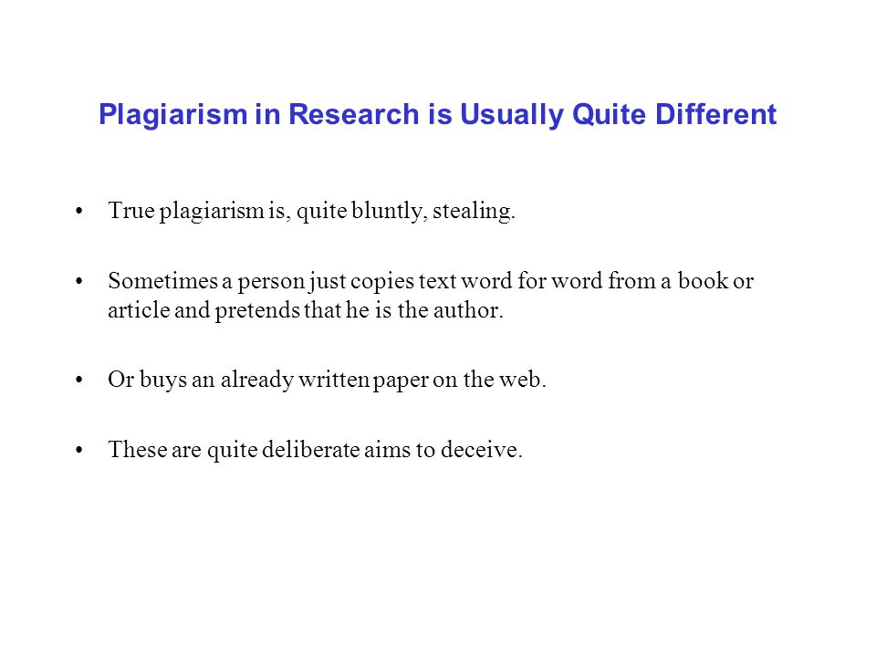Plagiarism in Research is Usually Quite Different True plagiarism is, quite bluntly, stealing.