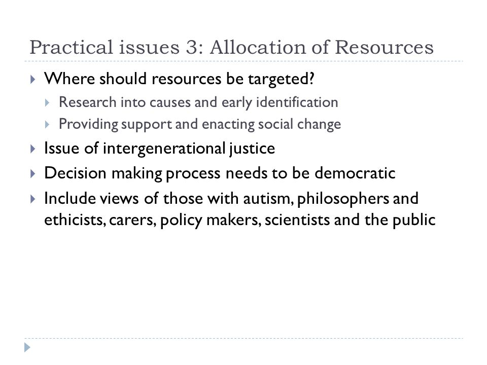 Practical issues 3: Allocation of Resources  Where should resources be targeted?  Research into causes and early identification  Providing support