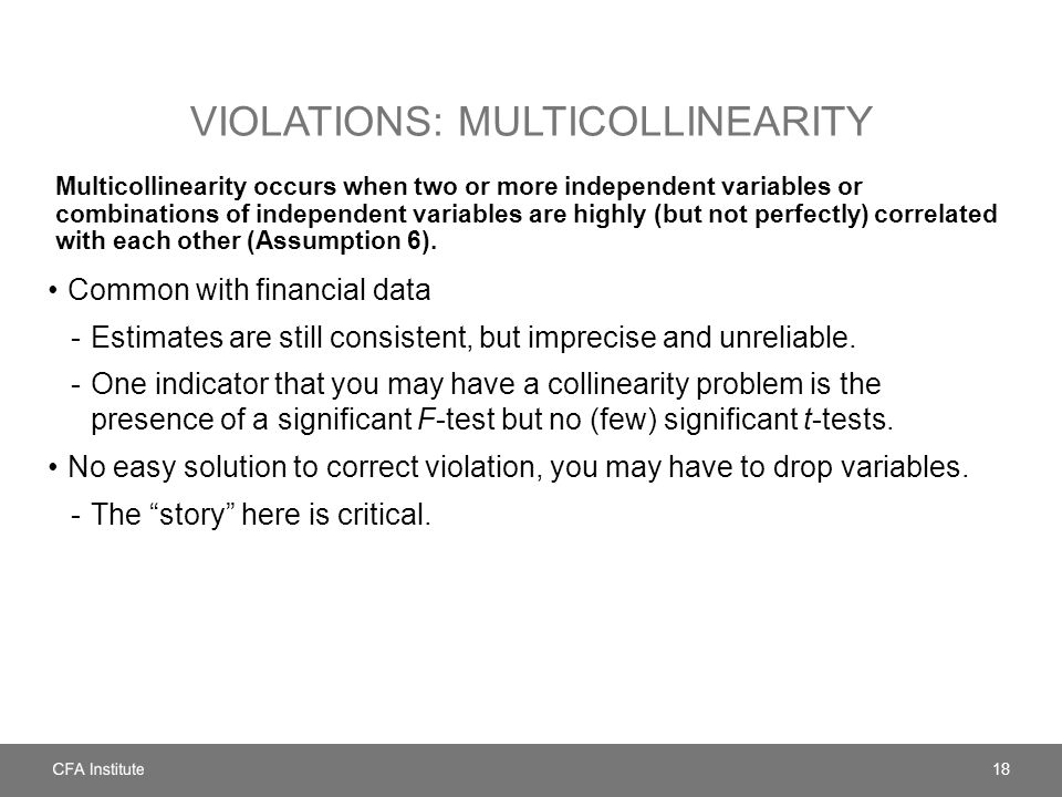 VIOLATIONS: MULTICOLLINEARITY Multicollinearity occurs when two or more independent variables or combinations of independent variables are highly (but not perfectly) correlated with each other (Assumption 6).