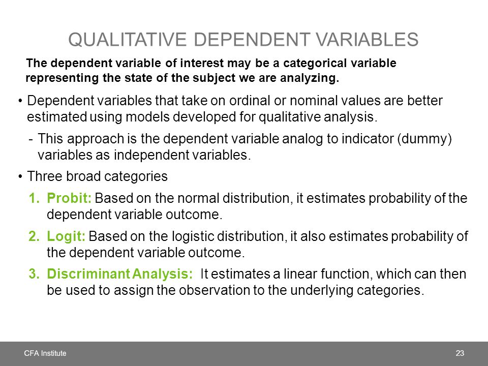 QUALITATIVE DEPENDENT VARIABLES The dependent variable of interest may be a categorical variable representing the state of the subject we are analyzing.