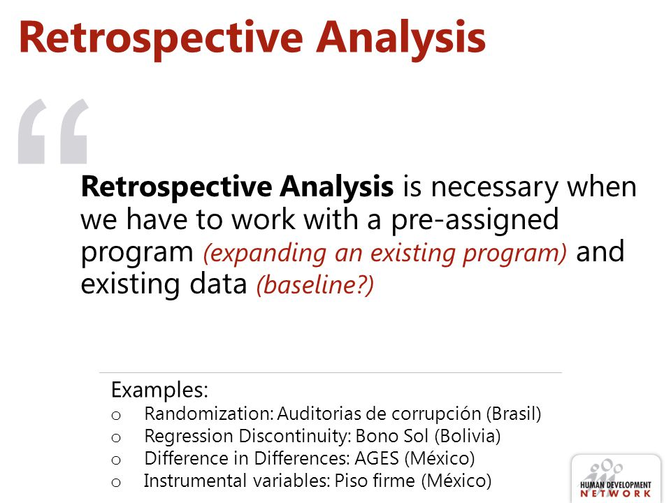 """ Retrospective Analysis Retrospective Analysis is necessary when we have to work with a pre-assigned program (expanding an existing program) and exis"