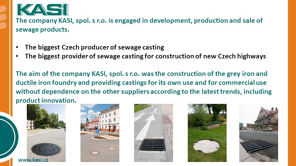 The company KASI, spol. s r.o. is engaged in development, production and sale of sewage products.
