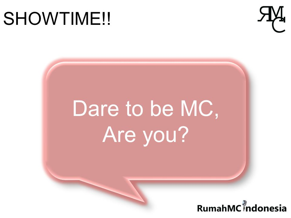 SHOWTIME!! Dare to be MC, Are you? Dare to be MC, Are you?
