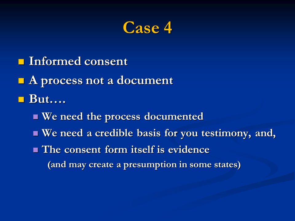 Case 4 Informed consent Informed consent A process not a document A process not a document But….