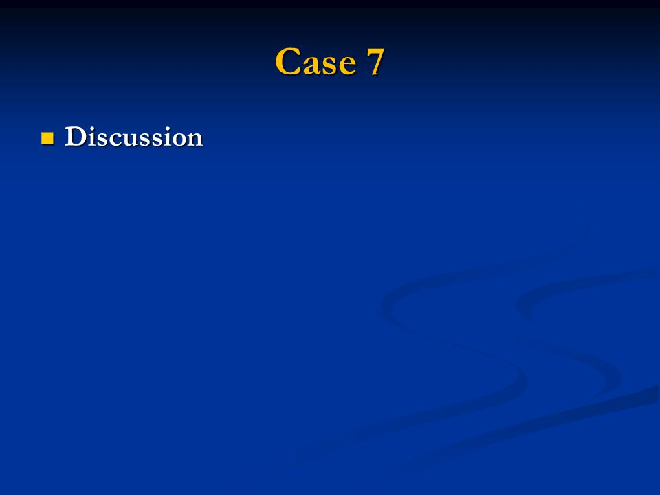 Case 7 Discussion Discussion