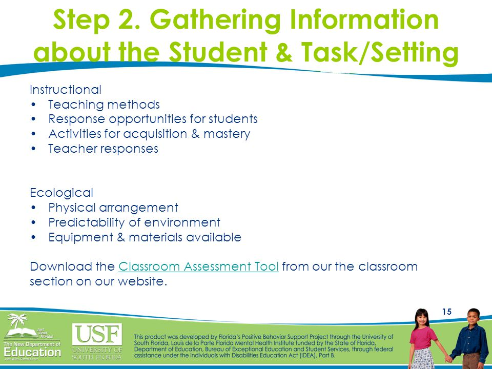 15 Step 2. Gathering Information about the Student & Task/Setting Instructional Teaching methods Response opportunities for students Activities for ac