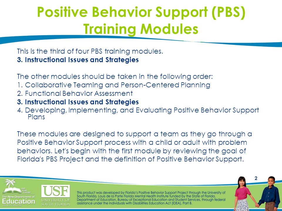 2 Positive Behavior Support (PBS) Training Modules This is the third of four PBS training modules. 3. Instructional Issues and Strategies The other mo