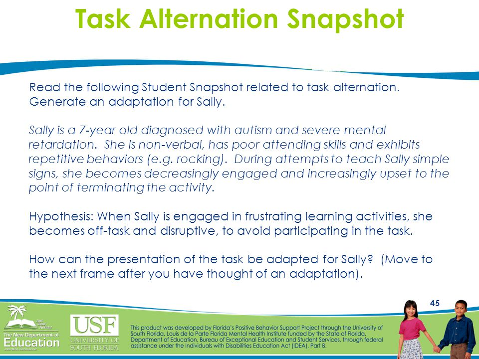 45 Task Alternation Snapshot Read the following Student Snapshot related to task alternation. Generate an adaptation for Sally. Sally is a 7-year old