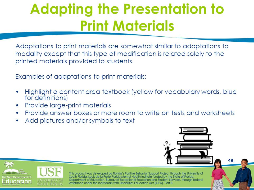 48 Adapting the Presentation to Print Materials Adaptations to print materials are somewhat similar to adaptations to modality except that this type o