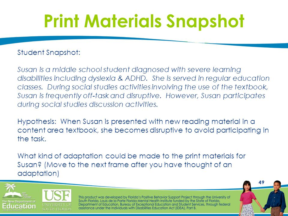 49 Print Materials Snapshot Student Snapshot: Susan is a middle school student diagnosed with severe learning disabilities including dyslexia & ADHD.