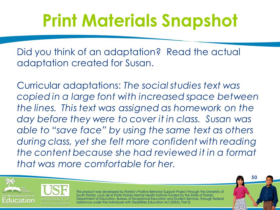 50 Print Materials Snapshot Did you think of an adaptation? Read the actual adaptation created for Susan. Curricular adaptations: The social studies t