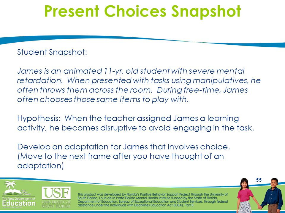 55 Present Choices Snapshot Student Snapshot: James is an animated 11-yr. old student with severe mental retardation. When presented with tasks using