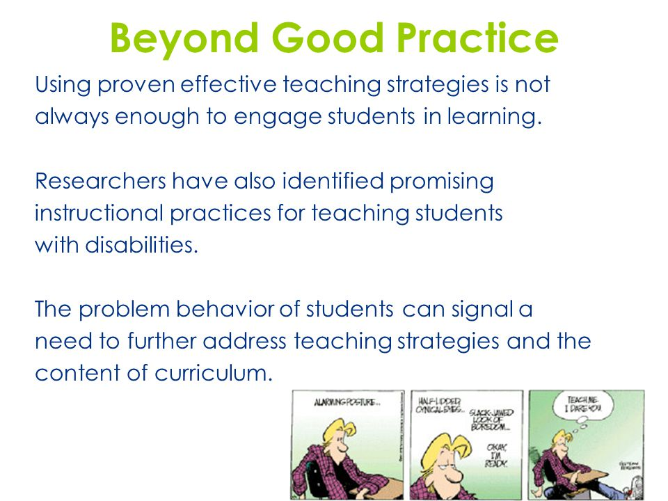 Beyond Good Practice Using proven effective teaching strategies is not always enough to engage students in learning. Researchers have also identified