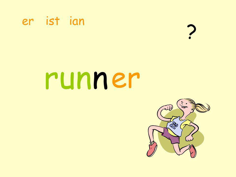 runs er ist ian A person who is a ………………………… e.g.