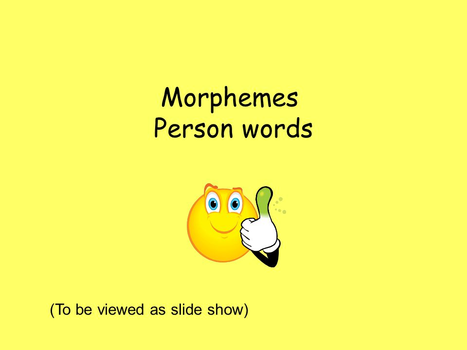 Morphemes Person words (To be viewed as slide show)
