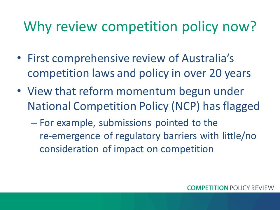 The Australian economy has changed Considerable change in the Australian economy since implementation of NCP in the 1990s and early 2000s Then, the economy had only recently been opened to global competition Focus of competition policy was on ensuring that the benefits of competition flowed into non-tradeable sectors, such as infrastructure