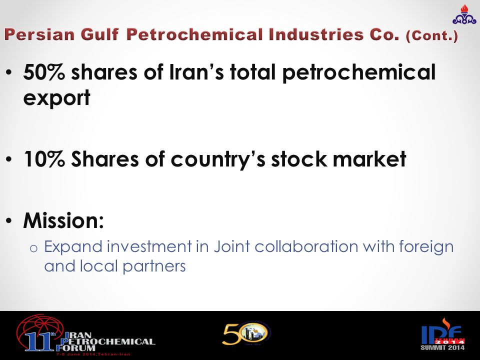 50% shares of Iran's total petrochemical export 10% Shares of country's stock market Mission: o Expand investment in Joint collaboration with foreign