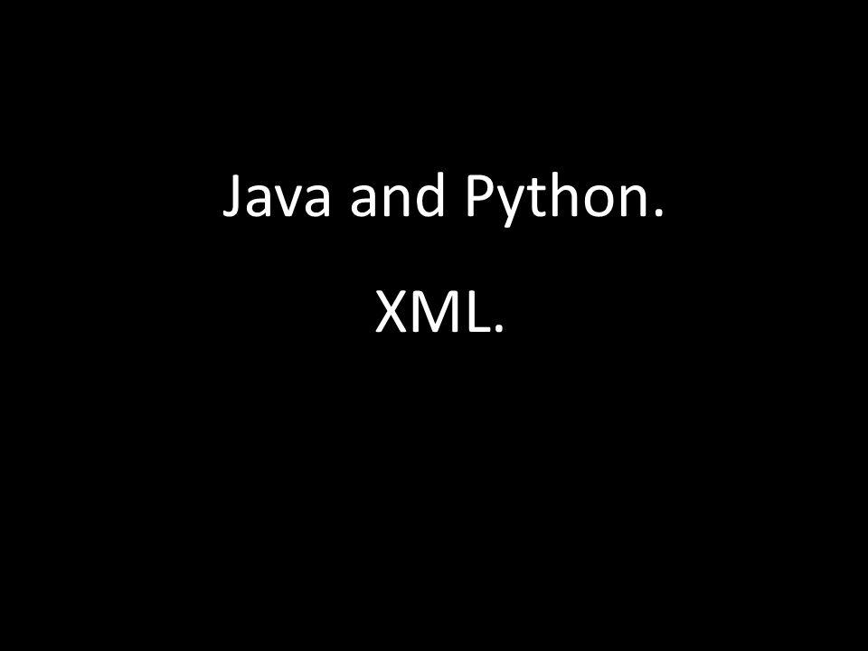 Java and Python. XML.
