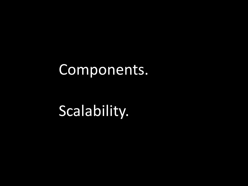 Components. Scalability.