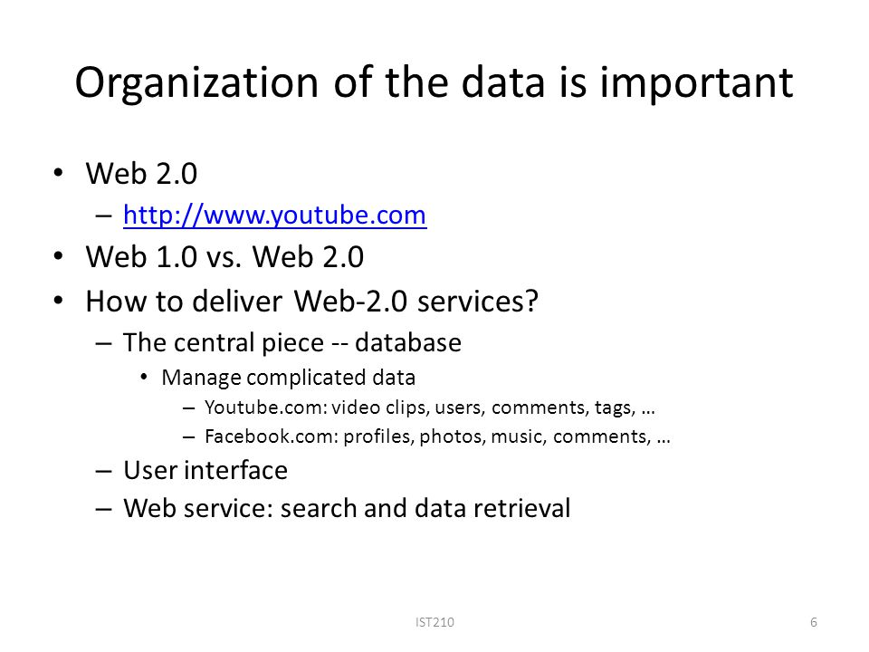 Organization of the data is important Web 2.0 – http://www.youtube.com http://www.youtube.com Web 1.0 vs.