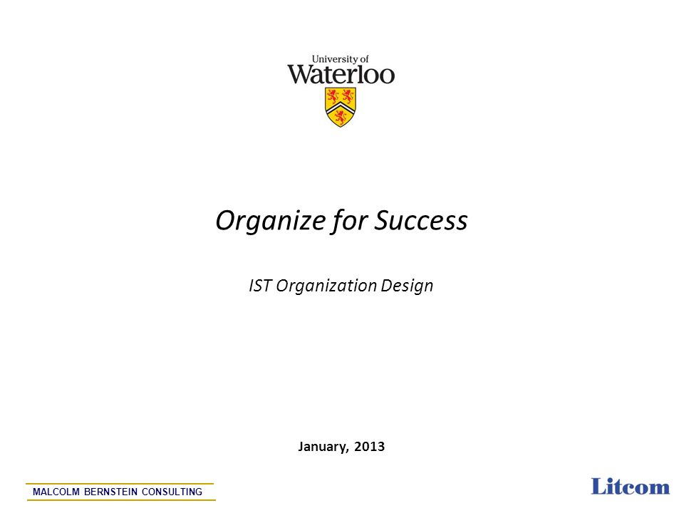 Page 1 Organize for Success IST Organization Design January, 2013 MALCOLM BERNSTEIN CONSULTING
