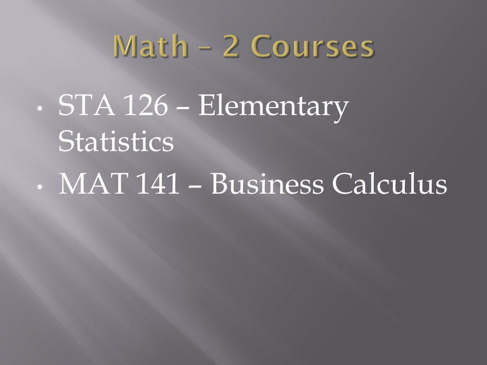 STA 126 – Elementary Statistics MAT 141 – Business Calculus