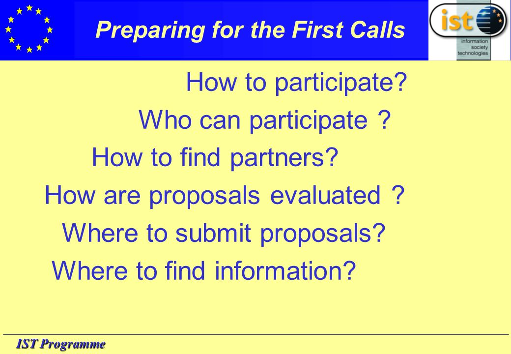 IST Programme Preparing for the First Calls How to participate.
