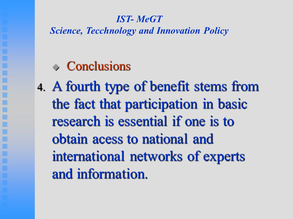 IST- MeGT Science, Tecchnology and Innovation Policy  Conclusions 4. A fourth type of benefit stems from the fact that participation in basic researc