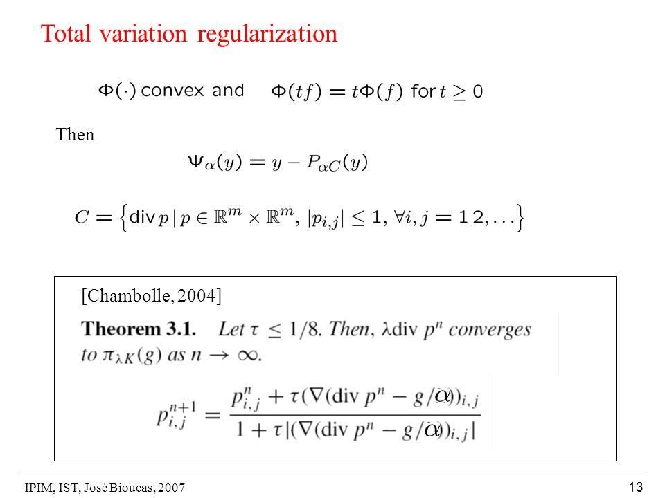 IPIM, IST, José Bioucas, 2007 13 Then Total variation regularization [Chambolle, 2004]